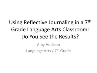 Using Reflective Journaling in a 7 th  Grade Language Arts Classroom: Do You See the Results?