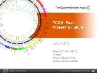 TCGA: Past,  Present & Future