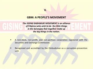 V.	 GBM : A PEOPLE'S MOVEMENT The GISING BARANGAY MOVEMENT is an alliance