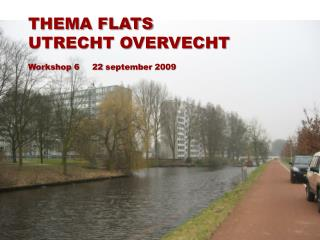 THEMA FLATS UTRECHT OVERVECHT Workshop 6 	22  september  2009