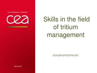 Skills in the field of tritium management CEA/DEN/DTN/STPA/LIPC