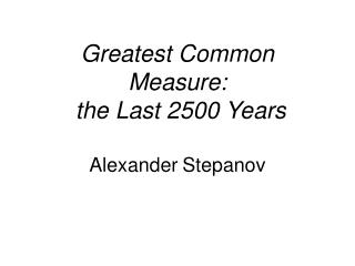 Greatest Common Measure:  the Last 2500 Years