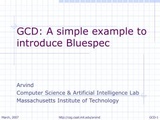 GCD: A simple example to introduce Bluespec Arvind  Computer Science & Artificial Intelligence Lab