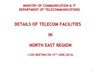 Details of Telecom Facilities  in  North East region (  CoS  meeting on 15 th  June,2012)