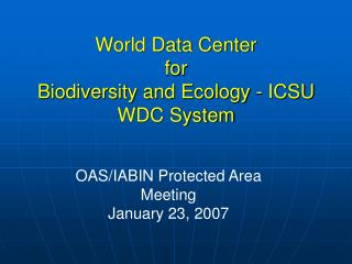 World Data Center  for  Biodiversity and Ecology - ICSU WDC System