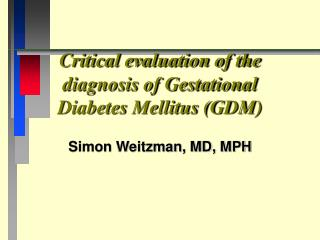 Critical evaluation of the diagnosis of Gestational Diabetes Mellitus (GDM)