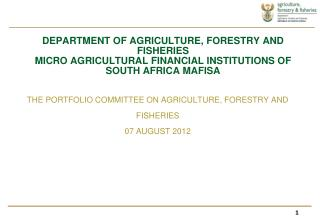 THE PORTFOLIO COMMITTEE ON AGRICULTURE, FORESTRY AND  FISHERIES 07 AUGUST 2012