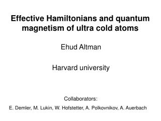 Effective Hamiltonians and quantum magnetism of ultra cold atoms