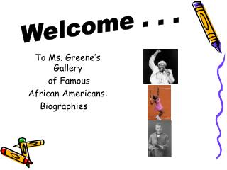To Ms. Greene's Gallery     of Famous     African Americans: Biographies