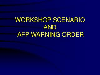 WORKSHOP SCENARIO AND  AFP WARNING ORDER