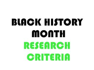BLACK HISTORY MONTH RESEARCH CRITERIA