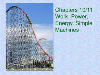 Chapters 10/11 Work, Power, Energy, Simple Machines