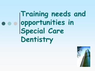 Training needs and opportunities in Special Care Dentistry
