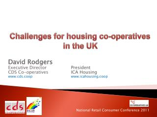 David Rodgers Executive Director		 President CDS Co-operatives		 ICA Housing