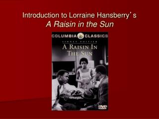 Introduction to Lorraine Hansberry ' s A Raisin in the Sun