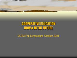 COOPERATIVE EDUCATION  NOW & IN THE FUTURE