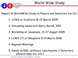 Report of WorldWide Study on Physics and Detectors for ILC 	1.  LCWS at Stanford 18-22 March 2005