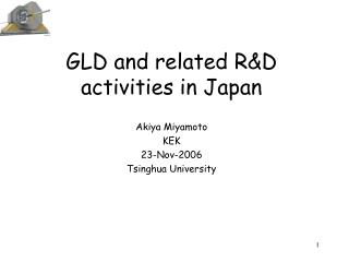 GLD and related R&D activities in Japan