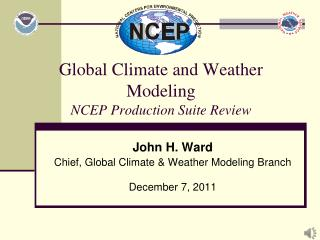 Global Climate and Weather  Modeling NCEP Production Suite Review