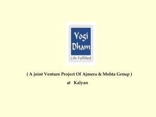 ( A joint Venture Project Of Ajmera & Mehta Group )