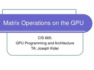 Matrix Operations on the GPU