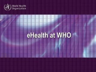 eHealth at WHO