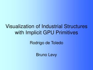 Visualization of Industrial Structures with Implicit GPU Primitives