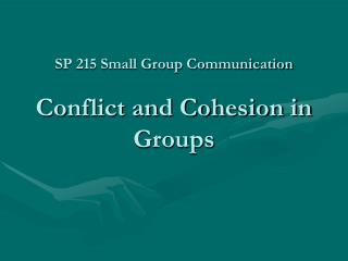 SP 215 Small Group Communication Conflict and Cohesion in Groups