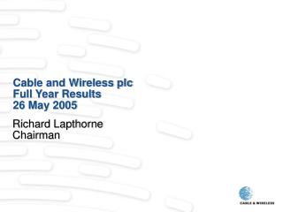 Cable and Wireless plc Full Year Results 26 May 2005