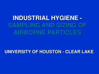 INDUSTRIAL HYGIENE - SAMPLING AND SIZING OF AIRBORNE PARTICLES