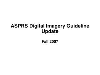 ASPRS Digital Imagery Guideline Update Fall 2007