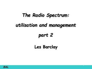 The Radio Spectrum:  utilisation and management part 2