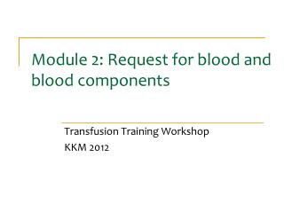 Module 2: Request for blood and blood components