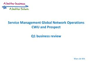 Service Management Global Network Operations CWU and Prospect Q1 business review