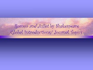 Romeo and Juliet  by Shakespeare Global Introductions/ Journal Topics