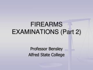FIREARMS EXAMINATIONS (Part 2)