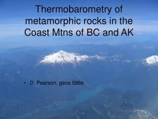 Thermobarometry of metamorphic rocks in the Coast Mtns of BC and AK