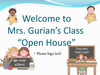"Welcome to  Mrs. Gurian's Class  ""Open House"""