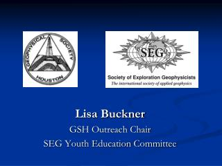 Lisa Buckner GSH Outreach Chair SEG Youth Education Committee