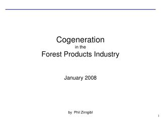 Cogeneration  in the Forest Products Industry January 2008 by Phil Zirngibl