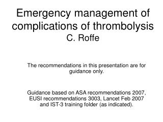 Emergency management of complications of thrombolysis C. Roffe
