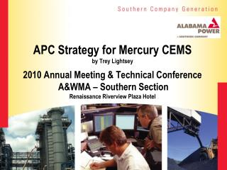 APC Strategy for Mercury CEMS by Trey Lightsey   2010 Annual Meeting & Technical Conference A&WMA – Southern S