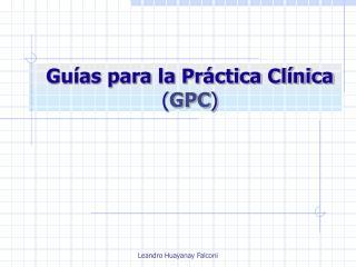 Guías para la Práctica Clínica  ( GPC )