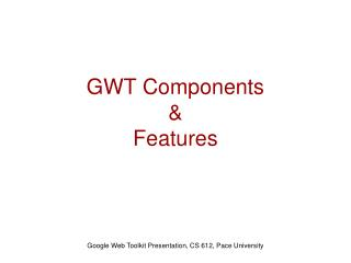 GWT Components  &  Features