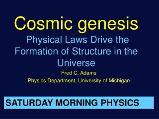 Cosmic genesis  Physical Laws Drive the Formation of Structure in the Universe