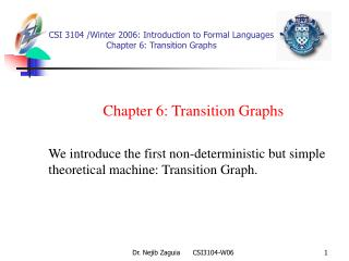 CSI 3104 /Winter 2006 :  Introduction to Formal Languages  Chapter 6: Transition Graphs