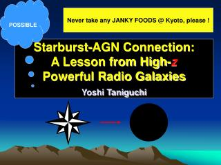 Starburst-AGN Connection: A Lesson from High- z Powerful Radio Galaxies Yoshi Taniguchi