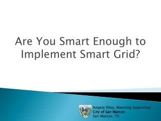 Are You Smart Enough to Implement Smart Grid?