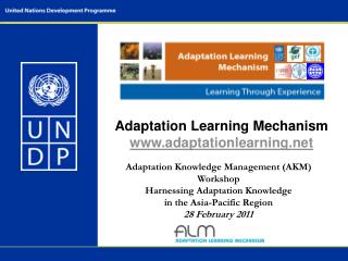 Adaptation Knowledge Management (AKM) Workshop Harnessing Adaptation Knowledge