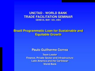 UNCTAD - WORLD BANK TRADE FACILITATION SEMINAR GENEVA, MAY 13th, 2004 Brazil Programmatic Loan for Sustainable and Equi